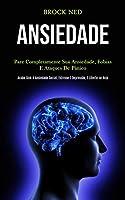Ansiedade: Pare completamente sua ansiedade, fobias e ataques de pânico (Pcabe com a ansiedade social, estresse e depressão, e liberte-se hoje)