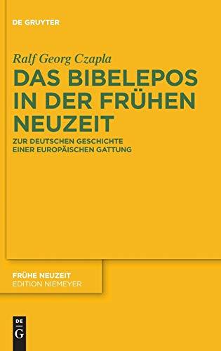 Das Bibelepos in der Frühen Neuzeit: Zur deutschen Geschichte einer europäischen Gattung: Zur deutschen Geschichte einer europischen Gattung (Frühe Neuzeit, Band 165)