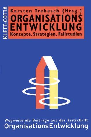 Organisationsentwicklung: Konzepte, Strategien, Fallstudien. Wegweisende Beiträge aus der Zeitschrift OrganisationsEntwicklung