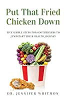Put That Fried Chicken Down: Five Simple Steps For Southerners to Jumpstart Their Health Journey