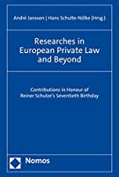 Researches in European Private Law and Beyond: Contributions in Honour of Reiner Schulze's Seventieth Birthday