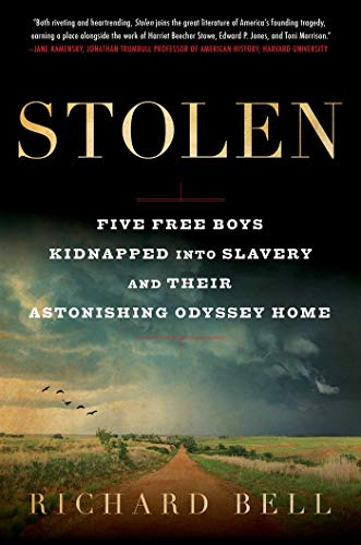 Stolen: Five Free Boys Kidnapped into Slavery and Their Astonishing Odyssey Home by [Richard Bell]