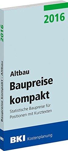BKI Baupreise kompakt 2016 - Altbau: Statistische Baupreise für Positionen mit Kurztexten by BKI - Baukosteninformationszentrum Deutscher Architektenkammern (2015-11-20)