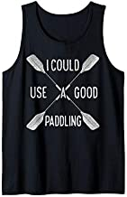 I Could Use a Good Paddling Kayak Canoeing Kayaking Kayaks Tank Top