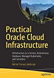 Practical Oracle Cloud Infrastructure: Infrastructure as a Service, Autonomous Database, Managed Kubernetes, and Serverless