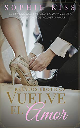 Vuelve el amor: Relatos Eróticos