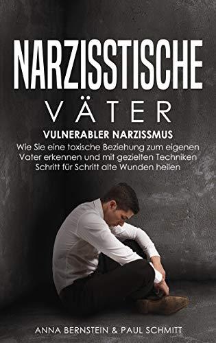 Narzisstische Väter: Vulnerabler Narzissmus - Wie Sie eine toxische Beziehung zum...