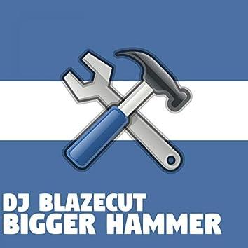 Bigger Hammer
