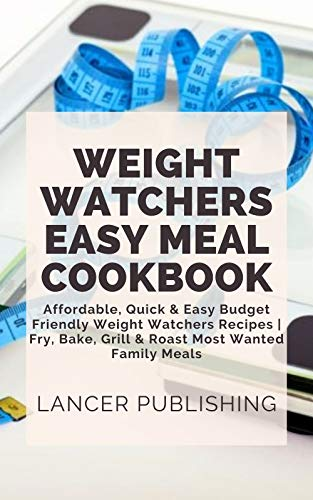 Weight Watchers Easy Meal Cookbook : Affordable, Quick &...