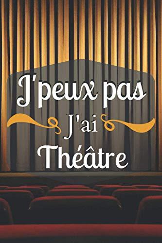 J'peux pas j'ai Théâtre: carnet de notes cadeau format A5-...