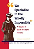 We Specialize in the Wholly Impossible: A Reader in Black Women's History (Black Women in United States History)