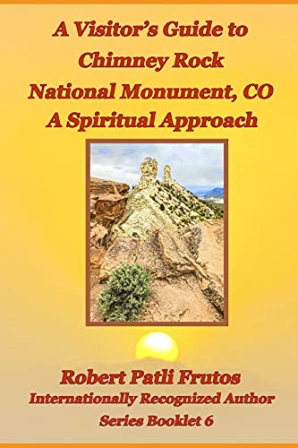 A Visitor's Guide to Chimney Rock National Monument, CO: A Spiritual Approach
