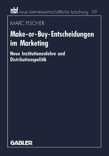 Make-or-Buy-Entscheidungen im Marketing: Neue Institutionenlehre und Distributionspolitik (neue betriebswirtschaftliche forschung (nbf))