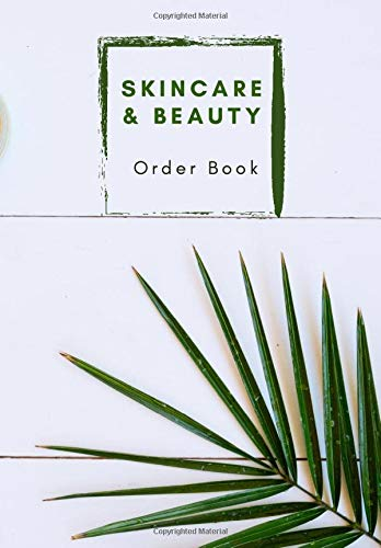 Skincare & Beauty Order Book: 100 order form pages (holds 200 orders in total). Easy to fill in fields. Each page holds two blank order forms with Notes section. Order Log included.