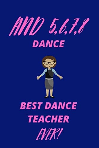 and 5 6 7 8 dance- best dance teacher ever | Shoe Your Teacher You Care With This Lovely Journal!: 120 Lined Pages 6 x 9 Notebook| Ideal Appreciation ... Genre Inc Tap Ballet Ballroom Contemporary