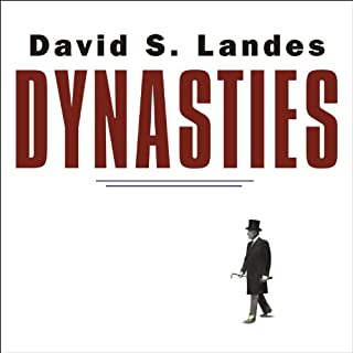 Dynasties     Fortunes and Misfortunes of the World's Great Family Businesses              By:                                                                                                                                 David S. Landes                               Narrated by:                                                                                                                                 Alan Sklar                      Length: 13 hrs and 27 mins     57 ratings     Overall 3.7