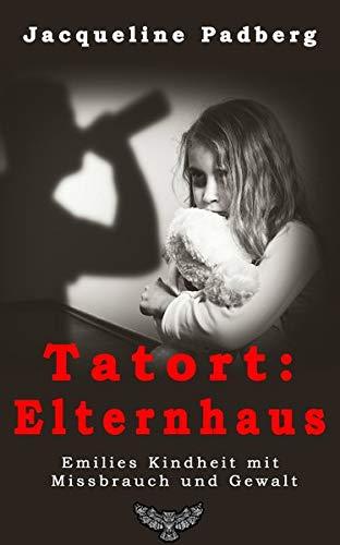 Tatort: Elternhaus: Emilies Kindheit mit Missbrauch und Gewalt