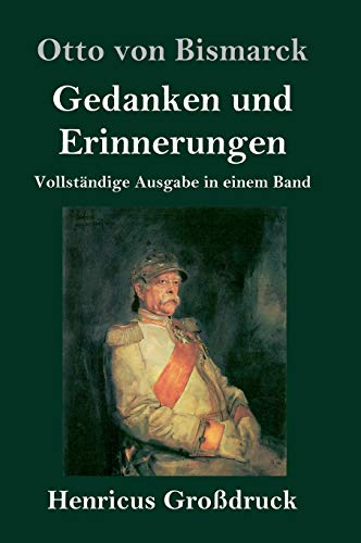 Gedanken und Erinnerungen (Großdruck): Vollständige Ausgabe in einem Band