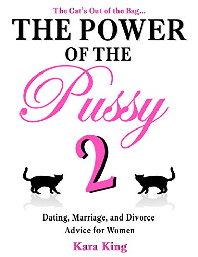 The Power of the Pussy (Part Two) - (Dating, Marriage, and Divorce Advice for Women) (The Power of the Pussy - Get What You Want From Men: Love, Respect, Commitment and More! Book 2) (English Edition)