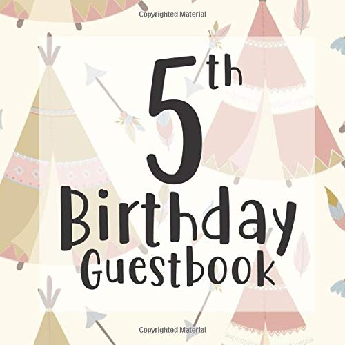 5th Birthday Guestbook: Scandi Boho Camping Teepee Rustic Themed - Fifth Party Children Toddler Event Celebration Keepsake Book - Family Friend Sign ... W/ Gift Recorder Tracker Log & Picture Space