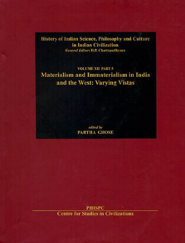 Materialism and Immaterialism in India and the West: Varying Vistas (History of Science Philosophy & Culture in Indian Civilzation Vol. XII Part 5)