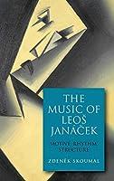 The Music of Leos Janácek: Motive, Rhythm, Structure (Eastman Studies in Music)