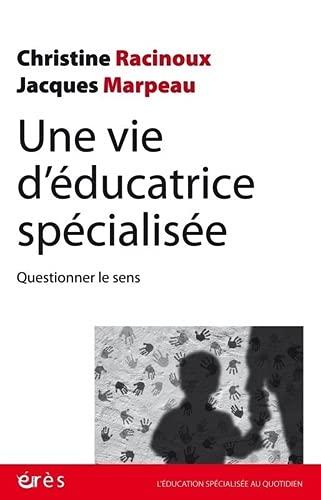 Une vie d'éducatrice spécialisée: Questionner le sens