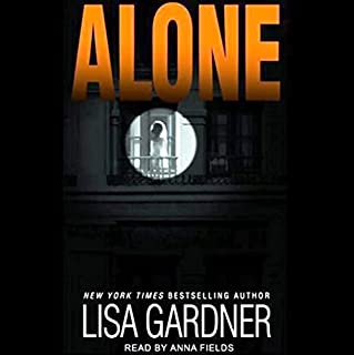 Alone                   By:                                                                                                                                 Lisa Gardner                               Narrated by:                                                                                                                                 Anna Fields                      Length: 10 hrs and 9 mins     2,832 ratings     Overall 4.2