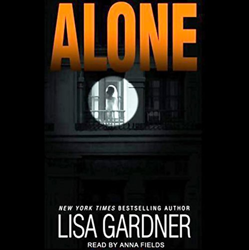 Alone                   Written by:                                                                                                                                 Lisa Gardner                               Narrated by:                                                                                                                                 Anna Fields                      Length: 10 hrs and 9 mins     14 ratings     Overall 4.4