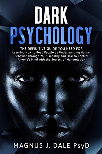 Dark Psychology: The Definitive Guide You NEED for Learning How to Read People by Understanding Human Behavior Through Your Empathy and How to Control Anyone's Mind with the Secrets of Manipulation