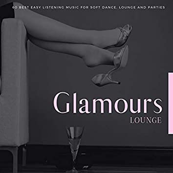 Glamours Lounge - 60 Best Easy Listening Music For Soft Dance, Lounge And Parties