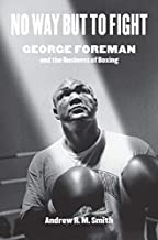 No Way but to Fight: George Foreman and the Business of Boxing