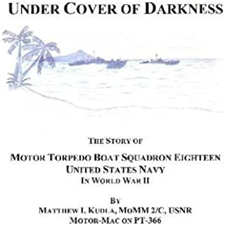 Under Cover of Darkness: The Story of Motor Torpedo Boat Squadron Eighton: United States Navy In World War II