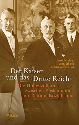 Der Kaiser und das »Dritte Reich«: Die Hohenzollern zwischen Restauration und Nationalsozialismus