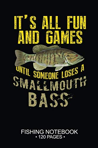 It's All Fun and Games Until Someone Loses A Smallmouth Bass Fishing Notebook 120 Pages: 6