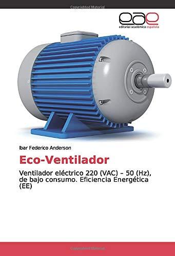 Eco-Ventilador: Ventilador eléctrico 220 (VAC) – 50 (Hz), de bajo consumo. Eficiencia Energética (EE)