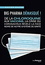 Big Pharma démasqué ! De la chloroquine aux vaccins, la face noire de notre système de santé de Xavier Bazin
