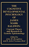 The Cognitive-Developmental Psychology of James Mark Baldwin: Current Theory and Research in Genetic Epistemology (Publications for the Advancement of Theory and History in Ps)