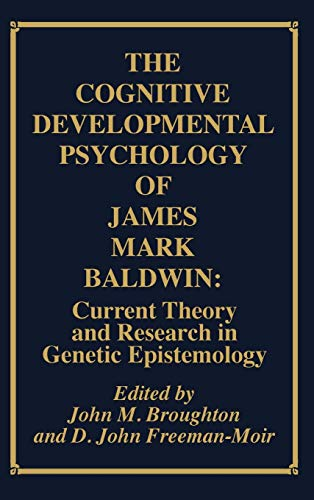 The Cognitive Developmental Psychology of James Mark Baldwin: Current Theory and Research in Genetic Epistemology (Publi