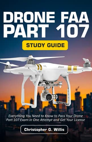 Drone FAA Part 107 Study Guide: Everything You Need to Know to Pass Your Drone Part 107 Exam in One Attempt and Get Your License