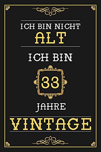 Ich Bin Nicht Alt Ich Bin 33 Jahre Vintage: Liniertes Journal / Notizbuch -  Elegantes Und Lustiges Geschenk zum 33. Geburtstag - Lustige Und ... für Männer und Frauen zum 33. Geburstag