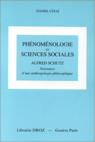 Phénoménologie et sciences sociales : Alfred Schutz : Naissance d'une anthropologie philosophique