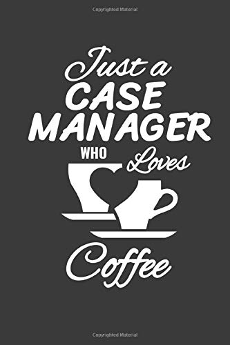Just A Case Manager Who Loves Coffee: Case Manager Gifts For Women And Men, Inspirational Blank Lined Small Journal Notebook As Appreciation With Funny Quote