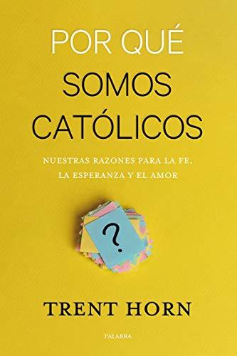 Por qué somos católicos. Nuestras razones para la fe, la esperanza y el amor (Mundo y cristianismo)