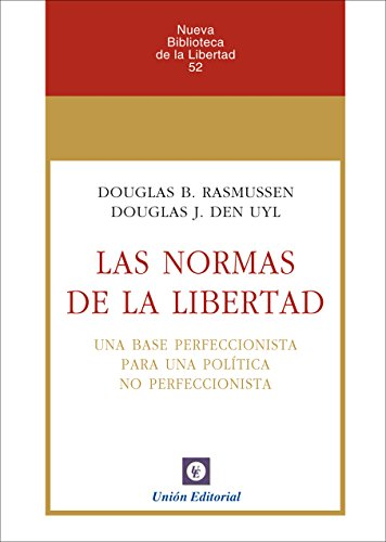 Las normas de la Libertad: Una base perfeccionista para una política no perfeccionista (Nueva Biblioteca de la Libertad nº 52)