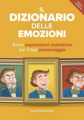 Il dizionario delle emozioni: Impara a scrivere espressioni realistiche per il tuo personaggio