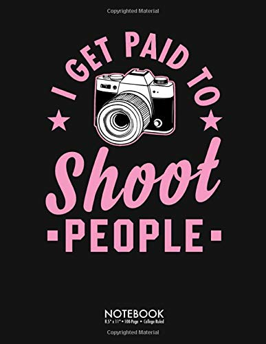 I Get Paid To Shoot People pink Journal Notebook: Funny Photographer Gift 100 Page College Ruled Diary Lined Journal Notebook Lined Notes Blank Paper ... Back To School Gift Large (8.5 x 11 inch)