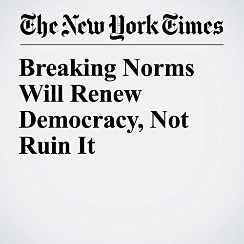 Breaking Norms Will Renew Democracy, Not Ruin It copertina