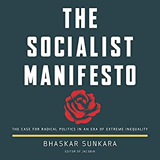 The Socialist Manifesto     The Case for Radical Politics in an Era of Extreme Inequality              By:                                                                                                                                 Bhaskar Sunkara                               Narrated by:                                                                                                                                 Benjamin Isaac                      Length: 9 hrs and 39 mins     19 ratings     Overall 4.9