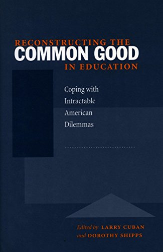 Reconstructing the Common Good in Education: Coping with Intractable American Dilemmas